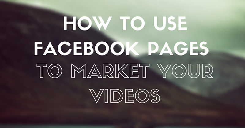How To Use Facebook Pages For Video Marketing - Why Video Is