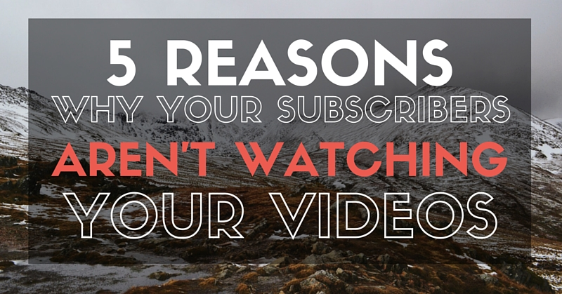 Why your subscribers aren't watching your videos