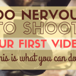 Too Nervous to Shoot Your First Video? This Is What You Can Do