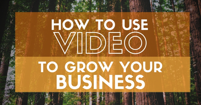 use video to grow your business