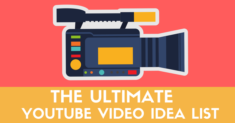 The Ultimate Idea List 47 Popular Ideas For Your Youtube Videos Why Video Is Great