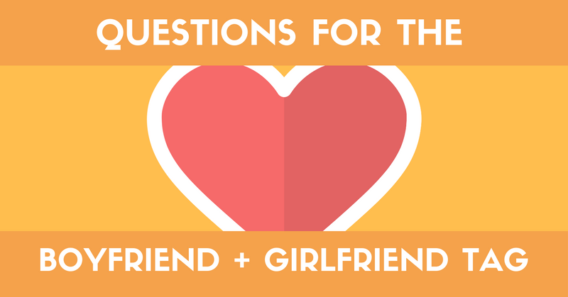73 Great Questions For The Girlfriend Boyfriend Tag List Why