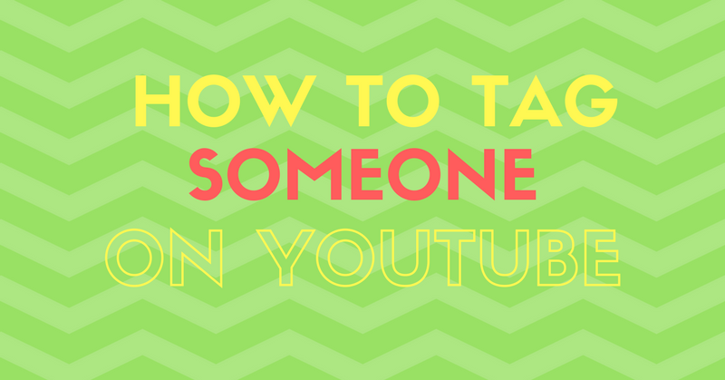 how to tag someone on YouTube