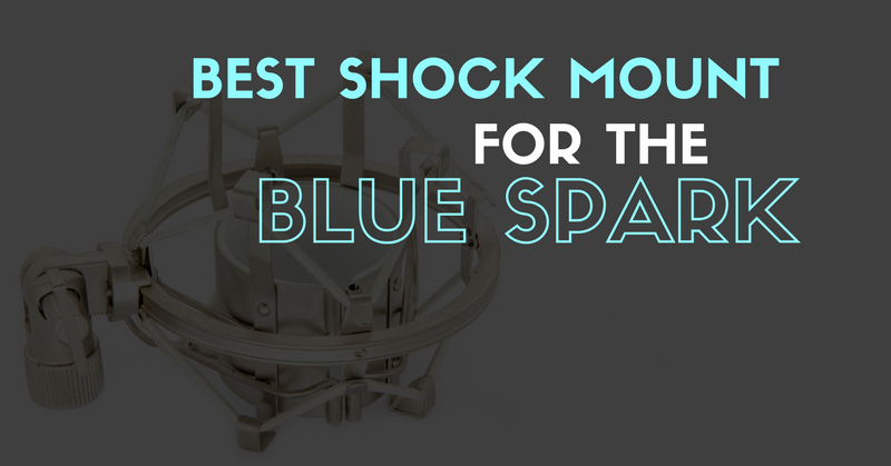 what's the best shock mount for the blue spark?